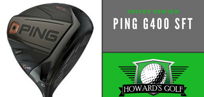 2018 Ping G400 SFT Driver Review