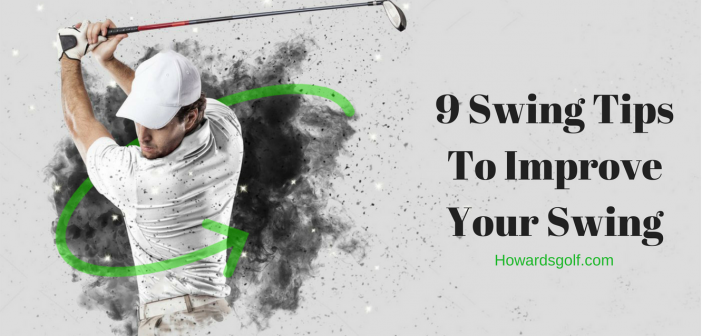 Article give 9 swing tips to improve your golf swing with tips like how to do a shoulder turn in golf swing or what to do with the back of hand when starting the swing.