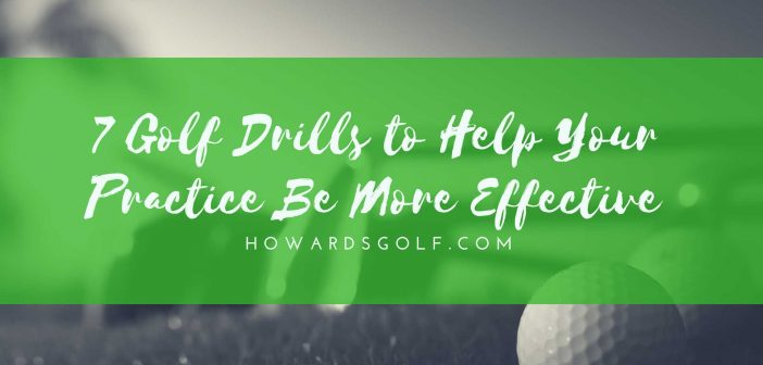 7 Golf Drills to Help Your Practice Be More Effective