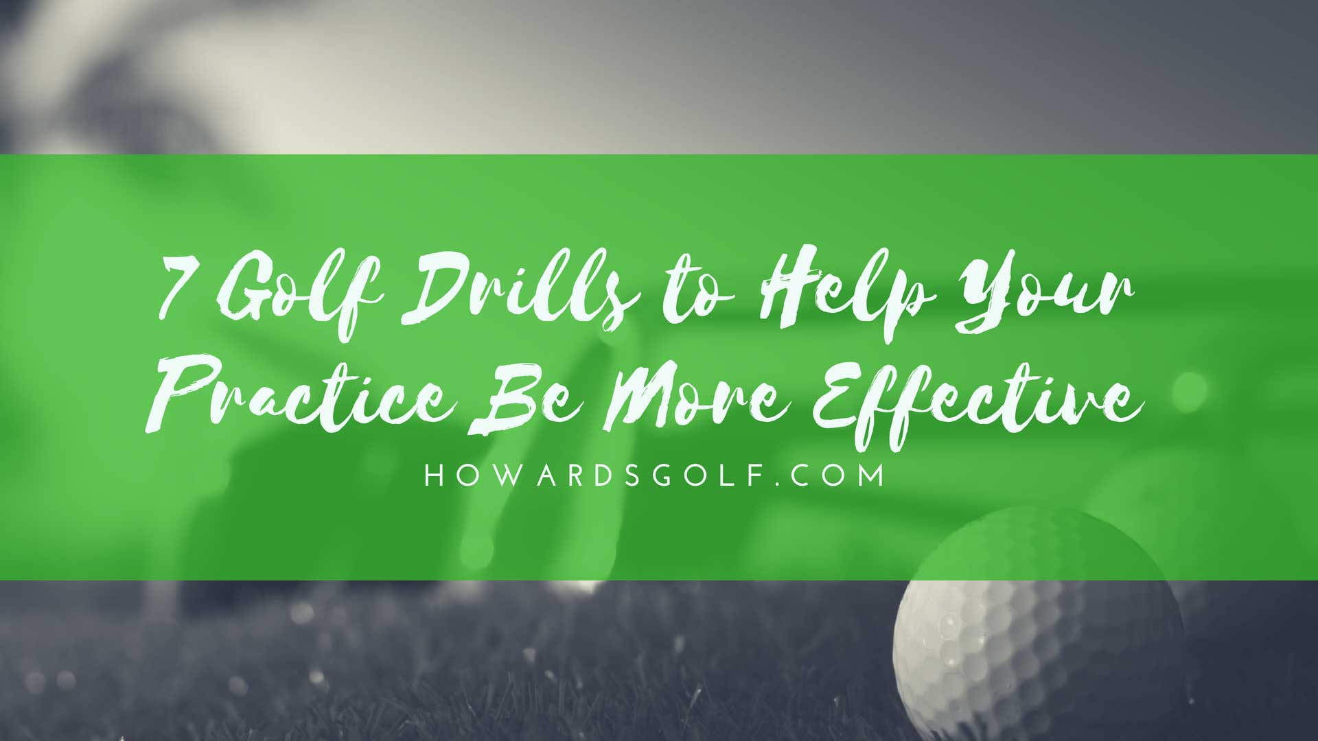 7 Golf Drills to Help Your Practice Be More Effective • Howards Golf