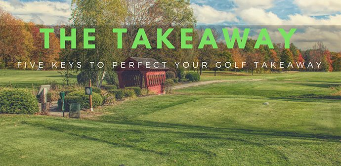 Five Keys to Perfect Your Golf Takeaway