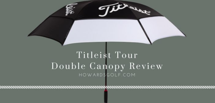 The Titleist Tour Double Canopy Umbrella Full Review