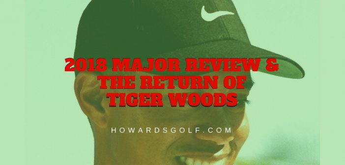 Tiger Woods Return & 2018 PGA Majors Review